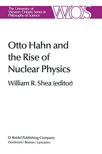 Otto Hahn and the Rise of Nuclear Physics (The Western Ontario Series in Philosophy of Science, Band 22) -