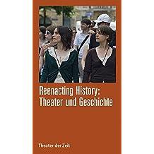 Reenacting History: Theater & Geschichte (Recherchen)
