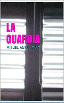 La Guardia de [Mori, Miguel Angel]