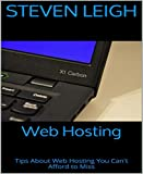 Web Hosting: Tips About Web Hosting You Can't Afford to Miss (English Edition)