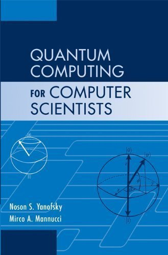 Quantum Computing for Computer Scientists by Yanofsky, Noson S. Published by Cambridge University Press 1st (first) edition (2008) Hardcover