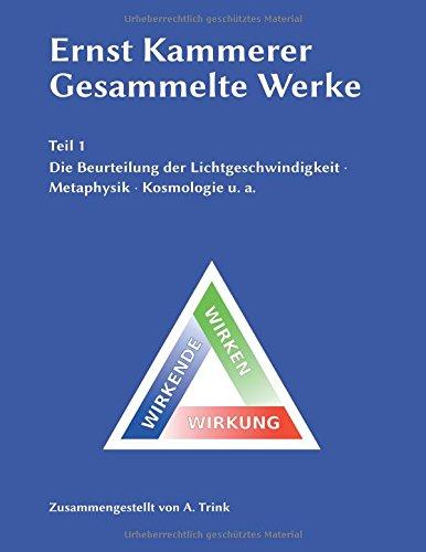 Ernst Kammerer - Gesammelte Werke - Teil 1: Die Beurteilung der Lichtgeschwindigkeit - Metaphysik - Kosmologie u. a.