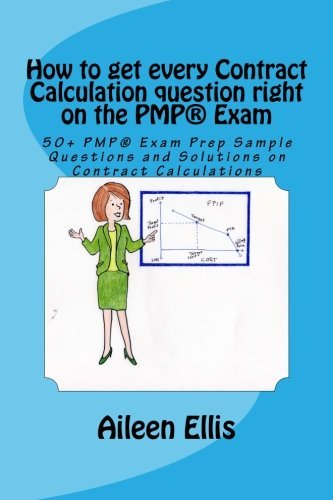 Portada del libro How to get every Contract Calculation question right on the PMP? Exam: 50 PMP? Exam Prep Sample Questions and Solutions on Contract Calculations ... Simplified Series of mini-e-books) (Volume 2) by Aileen Ellis (2014-08-10)