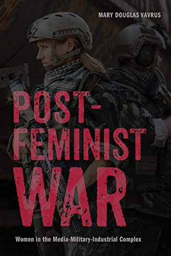 Postfeminist War: Women in the Media-Military-Industrial Complex (War Culture) (English Edition)