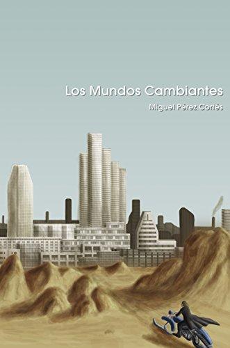 Los Mundos Cambiantes por Miguel Pérez Cortés