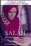 Ṣalāh: Le Manuel Complet Et Illustré De La Prière