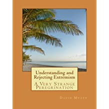 Understanding and Rejecting Extremism: A Very Strange Peregrination by David Myatt (2013-04-30)