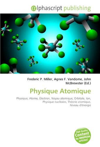 Physique Atomique: Physique, Atome, Électron, Noyau atomique, Orbitale, Ion, Physique nucléaire, Théorie atomique, Niveau d'énergie