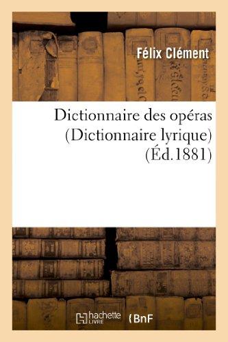 Dictionnaire des opéras (dict. lyrique) : contenant l'analyse et la nomenclature de tous les opéras: et opéras-comiques représentés en France et à l'étranger...