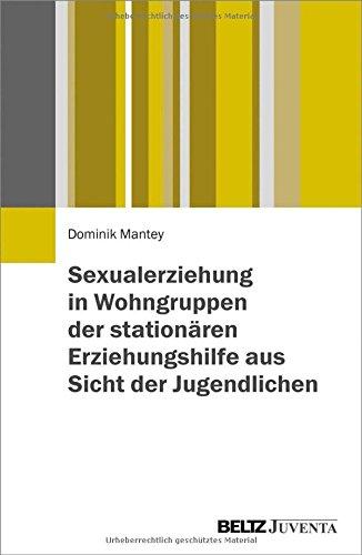 Sexualerziehung in Wohngruppen der stationären Erziehungshilfe aus Sicht der Jugendlichen