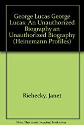 George Lucas: An Unauthorized Biography (Heinemann Profiles)