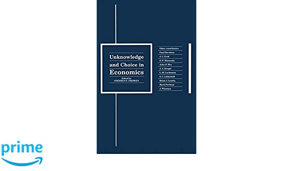 Unknowledge and Choice in Economics: Proceedings of a conference in honour of G. L. S. Shackle