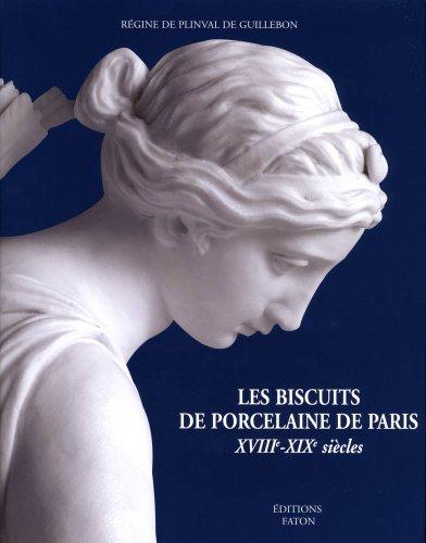 Les Biscuits de porcelaine de Paris : XVIIIe-XIXe siècles par Régine de Plinval de Guillebon