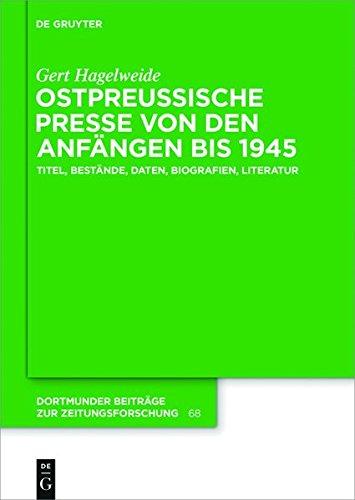 Ostpreußische Presse von den Anfängen bis 1945: Titel, Bestände, Daten, Biografien, Literatur (Dortmunder Beiträge zur Zeitungsforschung)