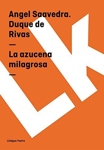 La azucena milagrosa (Teatro) por Angel Saavedra. Duque de Rivas