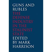 Guns and Rubles: The Defense Industry in the Stalinist State (Yale-Hoover Series on Stalin, Stalinism, and the Cold War) (Yale-Hoover Series on Authoritarian Regimes)