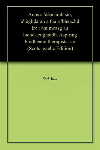 Anns a 'dèanamh sin, a'-ùghdaran a tha a 'bheachd ìre : am measg an luchd-leughaidh. Aspiring buidheann therapists- co (Scots_gaelic Edition)