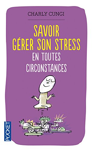 Savoir gérer son stress en toutes circonstances par Charly CUNGI