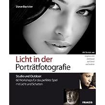 Licht in der Porträtfotografie: 60 Workshops für das perfekte Spiel mit Licht und Schatten