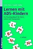Lernen mit ADS-Kindern: Ein Praxishandbuch für Eltern, Lehrer und Therapeuten - Armin Born, Claudia Oehler
