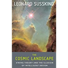 The Cosmic Landscape: String Theory and the Illusion of Intelligent Design by Leonard Susskind (2005-12-12)