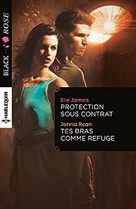 Protection sous contrat - Tes bras comme refuge par Elle James