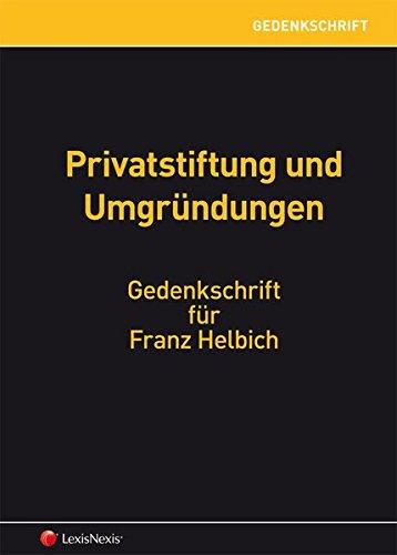 Gedenkschrift Franz Helbich: Privatstiftung und Umgründungen (Monographie)