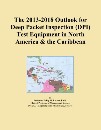 The 2013-2018 Outlook for Deep Packet Inspection (DPI) Test Equipment in North America & the Caribbean