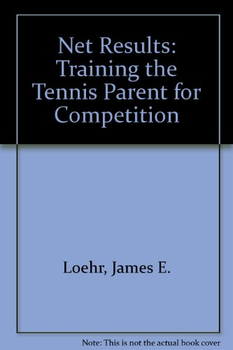 Net Results: Training the Tennis Parent For Competition por James E. Loehr