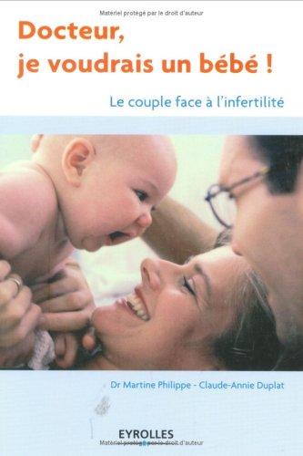 Docteur, je voudrais un bébé ! : Le couple face à l'infertilité par Martine Philippe