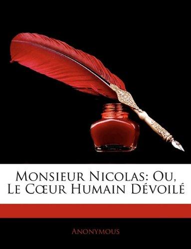Monsieur Nicolas: Ou, Le Cur Humain Dvoil
