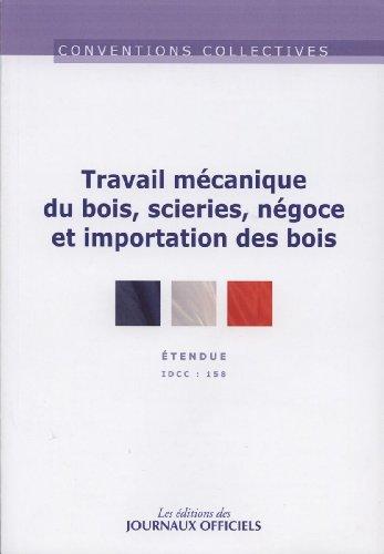 Travail mécanique du bois, scieries, négoce et importation des bois - Convention collective étendue - 12ème édition - février 2013 - Brochure n°3041 - IDCC 158