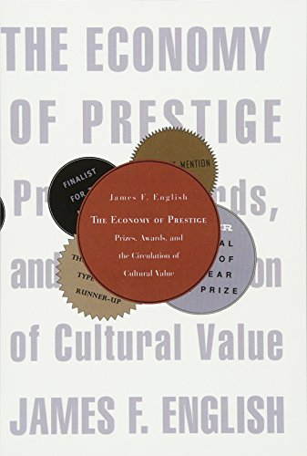 The Economy of Prestige: Prizes, Awards, and the Circulation of Cultural Value: 0 por James F. English