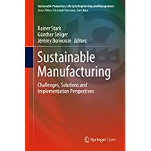 Sustainable Manufacturing: Challenges, Solutions and Implementation Perspectives (Sustainable Production, Life Cycle Engineering and Management)