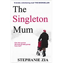 The Singleton Mum: Can single mum Molly survive the mum & baby group from hell?
