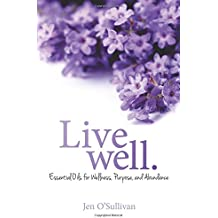 Live Well: Essential Oils for Wellness, Purpose, and Abundance