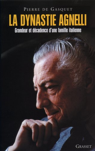 La dynastie Agnelli : Grandeur et décadence d'une famille italienne