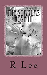 The Scarlas Rose III: A Dysfunctional Era Ends, Another Begins: Volume 3