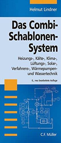 Das Combi - Schablonen - System: Heizungs-, Kälte-, Klima-, Lüftung-, Solar-, Verfahrens-, Wärmepumpen- und Wassertechnik