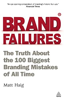 Brand Failures: The Truth About the 100 Biggest Branding Mistakes of All Time (English Edition) di [Haig, Matt]