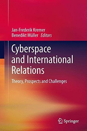Cyberspace and International Relations: Theory, Prospects and Challenges (2013-11-07)