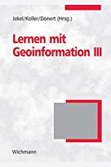 Learning with Geoinformation III - Lernen mit Geoinformation III Broschiert