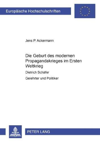 Die Geburt des modernen Propagandakrieges im Ersten Weltkrieg: Dietrich Sch????fer. Gelehrter und Politiker (Europ????ische Hochschulschriften / European ... Universitaires Europ????ennes) (German Edition) by Jens P. Ackermann (2004-01-20)