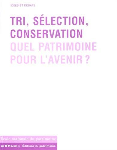 Tri, sélection, conservation. Quel patrimoine pour l'avenir ? par Collectif