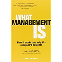 What Management Is: How it Works and Why it's Everyone's Business by Magretta, Joan (2013) Paperback