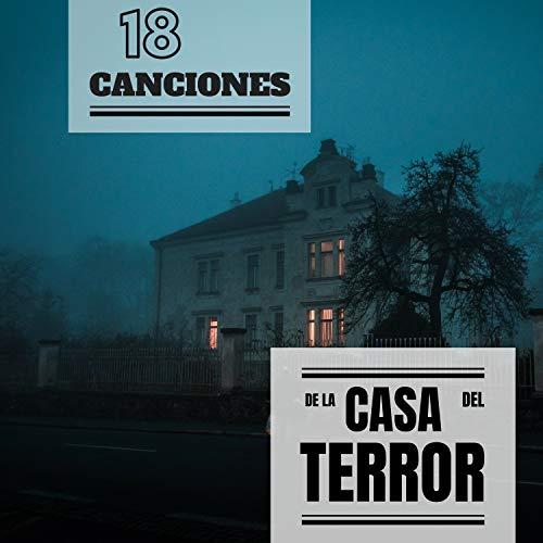 18 Canciones de la Casa del Terror - La Musica con Sonidos mas Terrorificos para Fiesta de Halloween