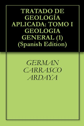 Descargar Libro TRATADO DE GEOLOGÍA APLICADA: TOMO I GEOLOGIA GENERAL (1) de GERMAN CARRASCO ARDAYA