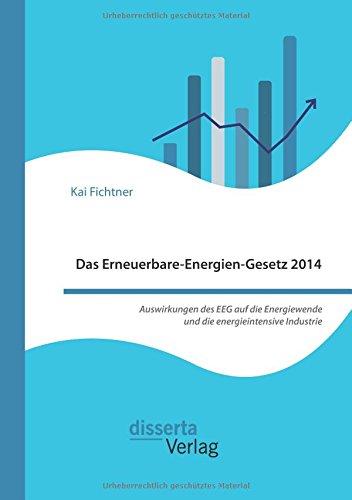 Das Erneuerbare-Energien-Gesetz 2014 – Auswirkungen des EEG auf die Energiewende und die energieintensive Industrie