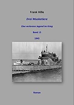 Drei Musketiere - Eine verlorene Jugend im Krieg, Band 13