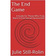 The End Game: A Guide for Those Who Truly Want to End Sexual Harassment (English Edition)